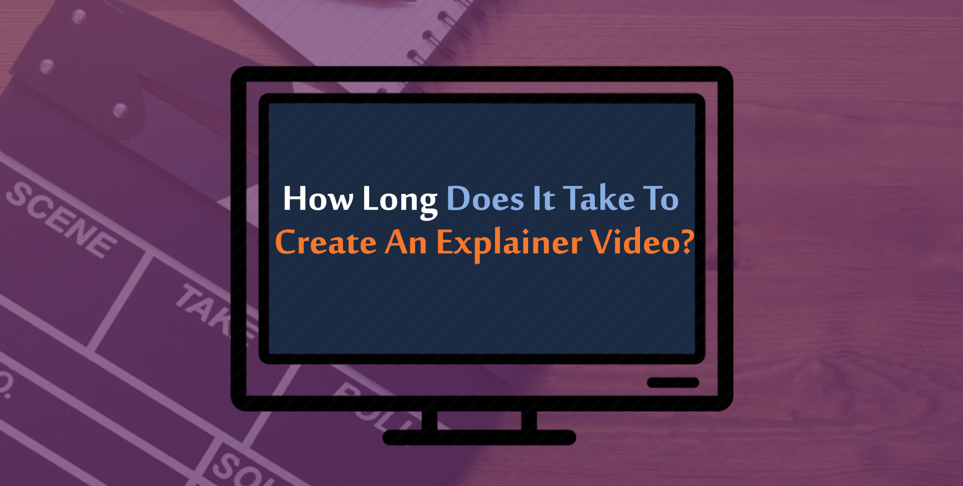 How Long Does it Take to Create an Explainer Video?