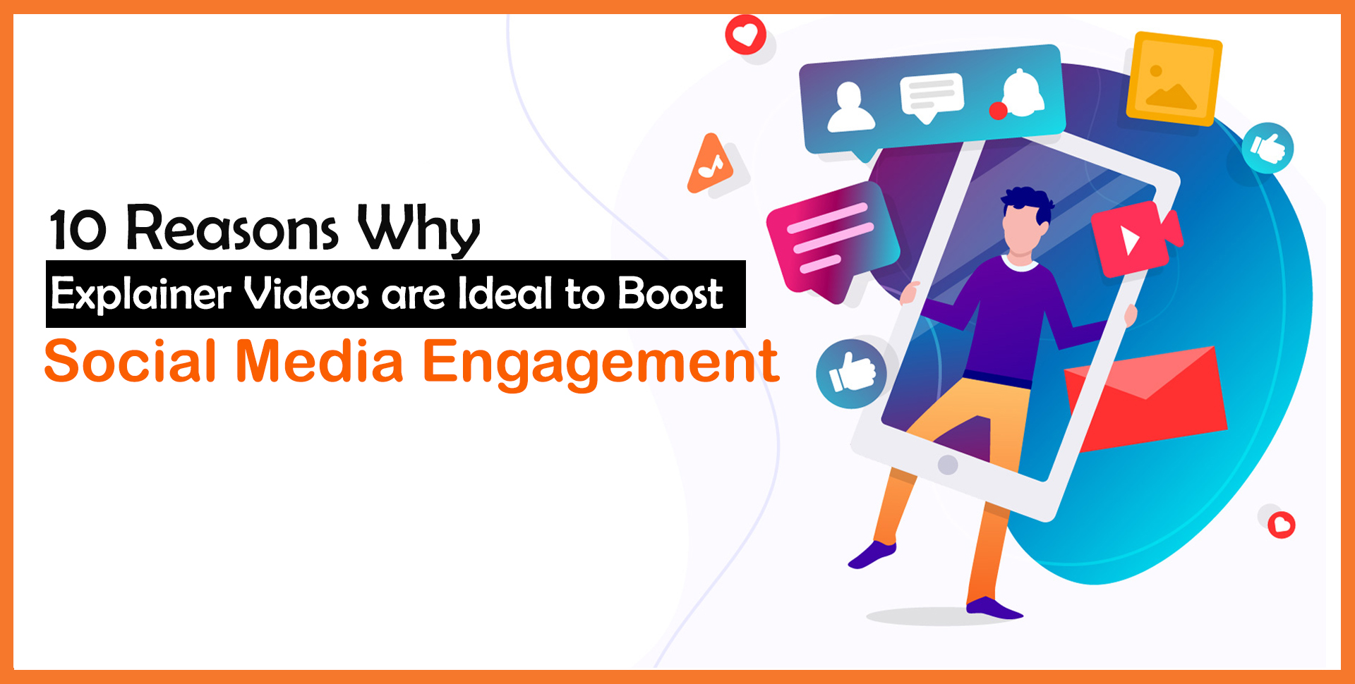 10 Reasons why Explainer Videos are Ideal to Boost Social Media Engagement