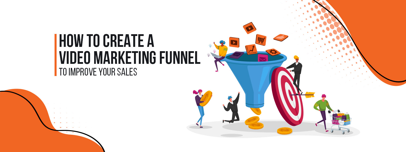How To Create A Video Marketing Funnel To Improve Your Sales