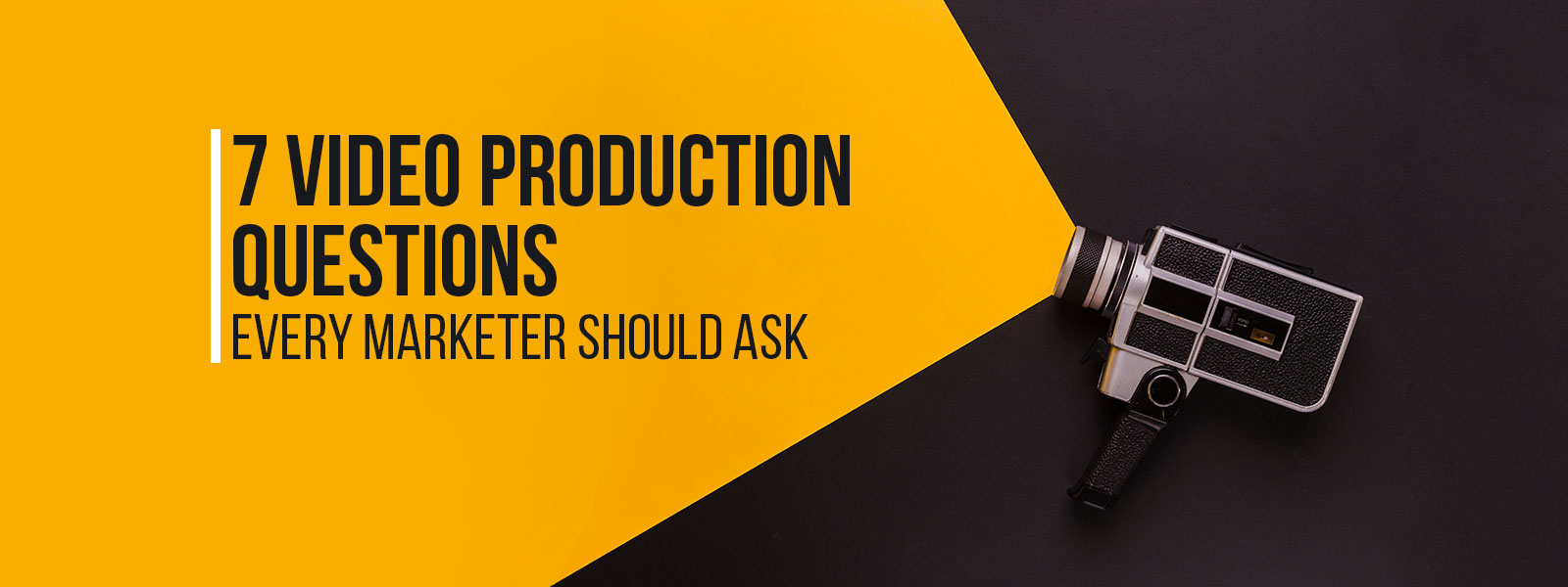 7 Video Production Questions Every Marketer Should Ask
